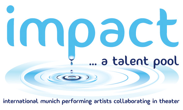 impact ... a talent pool - International Munich Performing Artists Collaborating in Theater